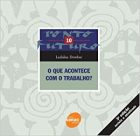 L.Dowbor - O que acontece com o trabalho? – Editora Senac São Paulo - 2006
