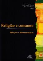 Religião e Consumo: Relações e Discernimentos - Maria Ângela Vilhena e João Décio Passos (Orgs.) - Ed. Paulinas, São paulo, 2012