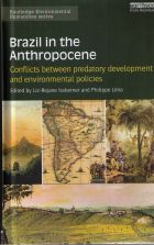 Liz-Rejane Issberner and Philippe Léna (Eds.) - Brazil in the Anthropocene: conflicts between predatory development and environmental policies - New York, Routledge, 201, 368p.