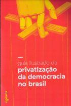 Guia ilustrado da privatização da democracia no Brasil – Vigência, IIEP, apoio Oxfam – 2016, 35 p.