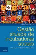 Judson Nascimento - Gestão situada de incubadoras sociais: o caso da Incubadora Afro Brasileira - Ed. Luminaria Academia, out, 2016 - 302 p.