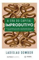 L. Dowbor -A Era do Capital Improdutivo– Outras Palavras & Autonomia Literária - São Paulo 2017, 316 p.