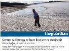 Oceans suffocating as huge dead zones quadruple since 1950, scientists warn - The Guardian - 04.01.2018 - 2p.