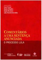 Comentários a uma sentença anunciada: O Processo Lula / Comments on a notorious verdict:  The trial of Lula - CLACSO - 2018 - ISBN 978-85-7917-439-1