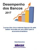 DIEESE - DESEMPENHO DOS BANCOS EM 2017 - Lucros dos cinco maiores bancos do país batem recordes em ano difícil para a economia brasileira – Dieese, 2018, 17 p.