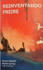 Moacir Gadotti e Martin Carnoy (Orgs) - Reinventando Freire: a práxis do Instituto Paulo Freire - Instituto Paulo Freire, Lemann Center e Stanford Graduate School of Education, São Paulo, 2018 - 478p.