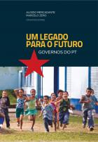 Aloizio Mercadante e Marcelo Zero (Orgs.) - Governos do PT, um legado para o futuro - São Paulo, Fundação Perseu Abramo, CLACSO, 2018, 167 p. -