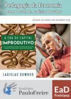 """L.Dowbor - Curso """"Pedagogia da Economia: A Era do Capital Improdutivo"""" - Instituto Paulo Freire - 2018 - 15 aulas"""