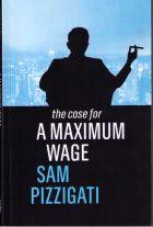 Sam Pizzigati – The case for a maximum wage - Polity Press, Cambridge, UK – 2018 – 133p.