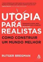 Rutger Bregman – Utopia para realistas: como construir um mundo melhor –  Sextante, 2018 - 250 p. (original em inglês, 2016)