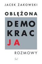 """Jacek Żakowski, Oblężona Demokracja: Rozmowy - """"SIC!"""", Warszawa, 2019, 384 str."""