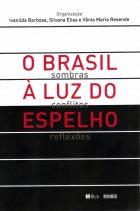 Ivanilda Barbosa, Silvana Elias e Vânia Resende - O Brasil à luz do espelho: sombras, conflitos, reflexões. São Paulo: editora FFLCH-Humanitas, 2019 - 332 p.