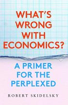 Robert Skidelsky – What's wrong with economics? A primer for the perplexed – Yale University Press, New Haven, 2020