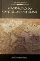 L.Dowbor - A Formação do Capitalismo no Brasil - Brasiliense - São Paulo, 2010, 227p. - ISBN 978-85-11-00153-2