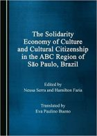 Neusa Serra, Hamilton Faria - The solidarity economy of culture and cultural citizenship in the ABC Region of São Paulo, Brazil - Cambridge Scholars Publishing, 2018