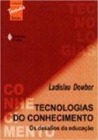 L.Dowbor - Tecnologias do conhecimento: os desafios da educação – Vozes - 2013, 85p. (versão atualizada)