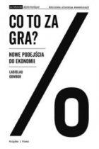 L.Dowbor - Co To Za Gra? Nowe Podejscia do ekonomii, Ksiazka i Prasa - Le Monde Diplomatique, 2017(253p.)