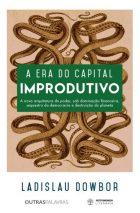 L. Dowbor -  A Era do Capital Improdutivo – Outras Palavras & Autonomia Literária - 2017, 316 p.