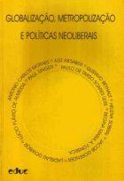 Regina Gadelha (Org.) - Globalização, Metropolização e Políticas Neoliberais - Educ, 1997