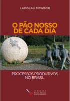 L. Dowbor - O pão nosso de cada dia: os processos produtivos no Brasil - Ed. FPA, 2015