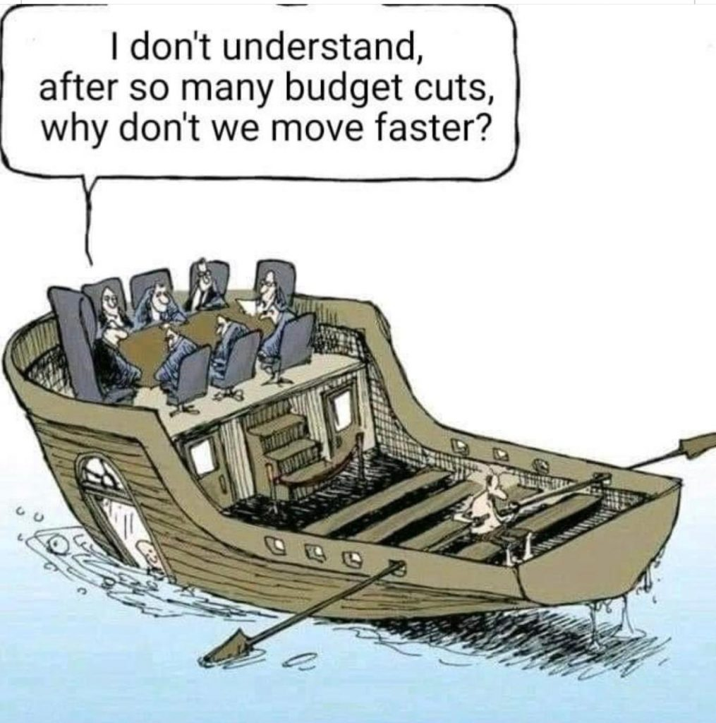 I don't understand, after so many budget cuts, why don't we move faster?