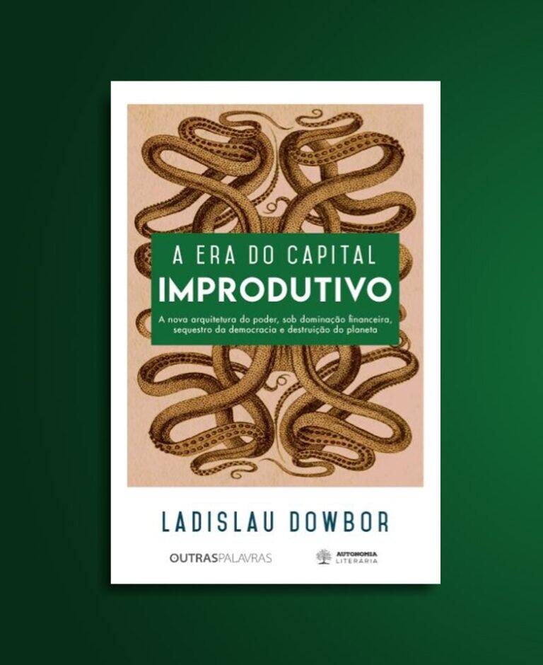 a era do capital improdutivo por ladislau dowbor